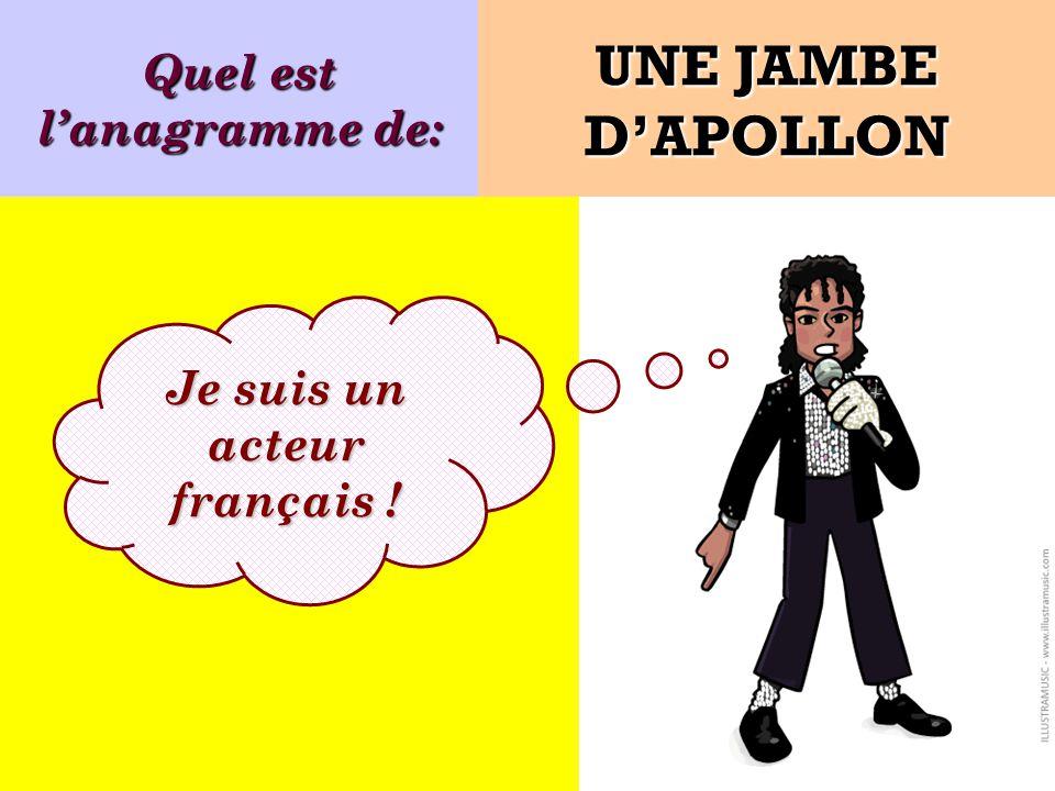 Quel est lanagramme de: Je suis un acteur français ! UNE JAMBE DAPOLLON