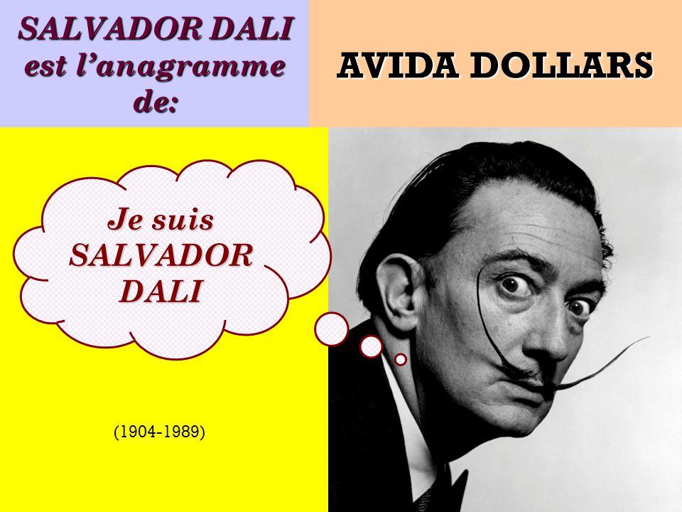 Quel est lanagramme de: Je suis un peintre espagnol ! AVIDA DOLLARS (1904-1989)