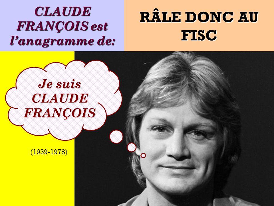 Quel est lanagramme de: Je suis un chanteur français ! RÂLE DONC AU FISC (1939-1978)
