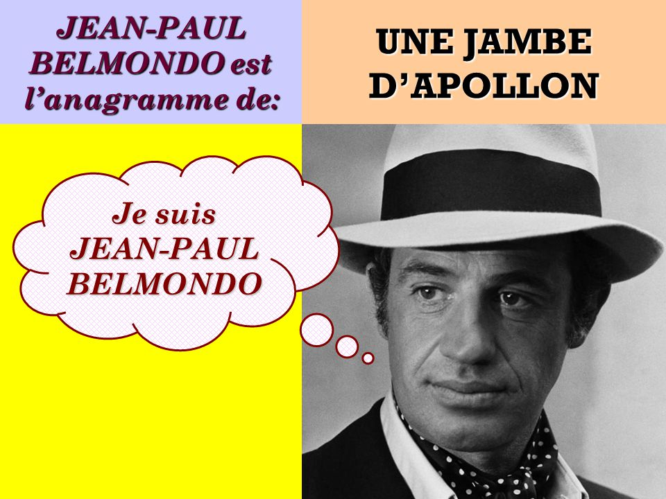 JEAN-PAUL BELMONDO est lanagramme de: UNE JAMBE DAPOLLON Je suis JEAN-PAUL BELMONDO