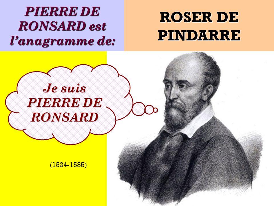 Quel est lanagramme de: Je suis un poète français ! ROSER DE PINDARRE (1524-1585)