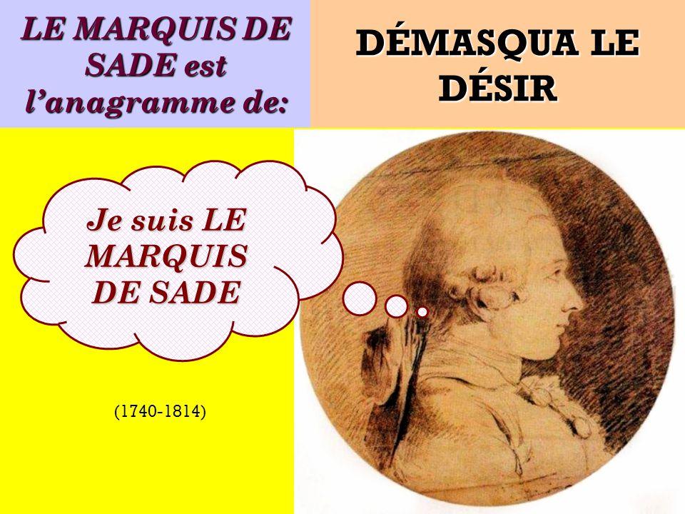 Quel est lanagramme de: Je suis un écrivain français ! DÉMASQUA LE DÉSIR (1740-1814)