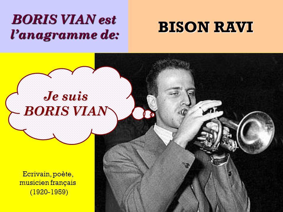BORIS VIAN est lanagramme de: Je suis BORIS VIAN BISON RAVI Ecrivain, poète, musicien français (1920-1959)