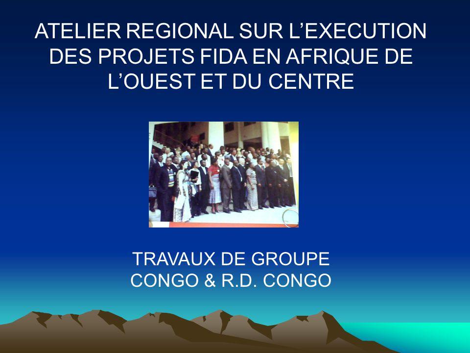 ATELIER REGIONAL SUR LEXECUTION DES PROJETS FIDA EN AFRIQUE DE LOUEST ET DU CENTRE TRAVAUX DE GROUPE CONGO & R.D.