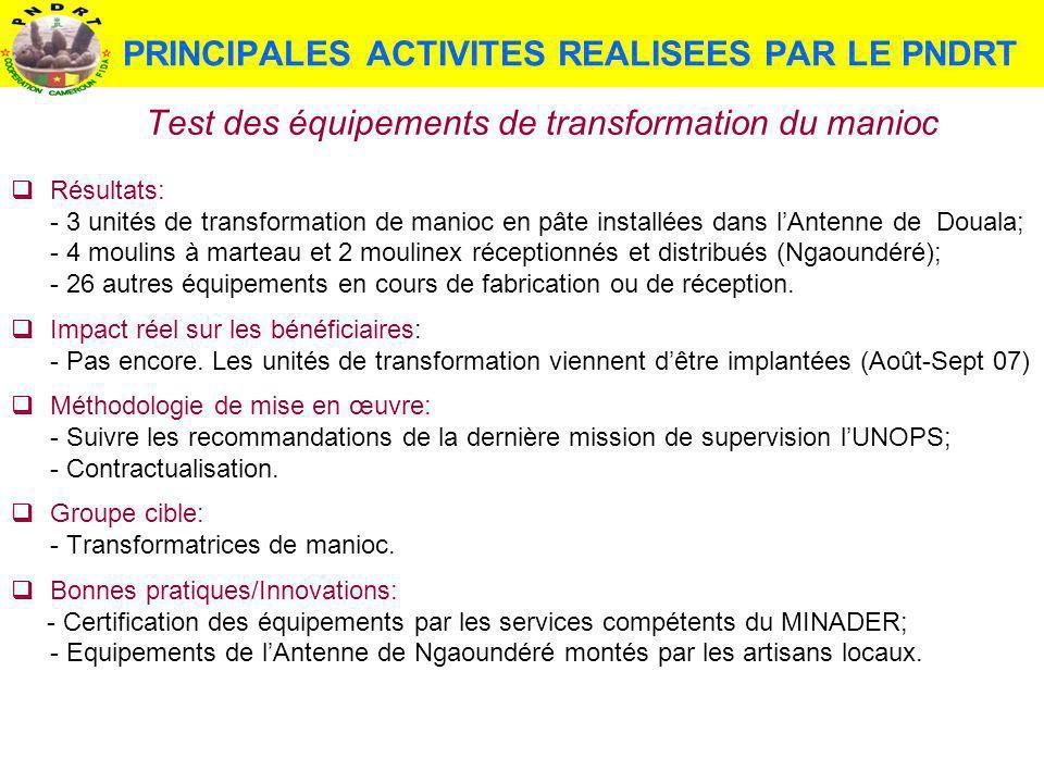 PRINCIPALES ACTIVITES REALISEES PAR LE PNDRT Test des équipements de transformation du manioc Résultats: - 3 unités de transformation de manioc en pât