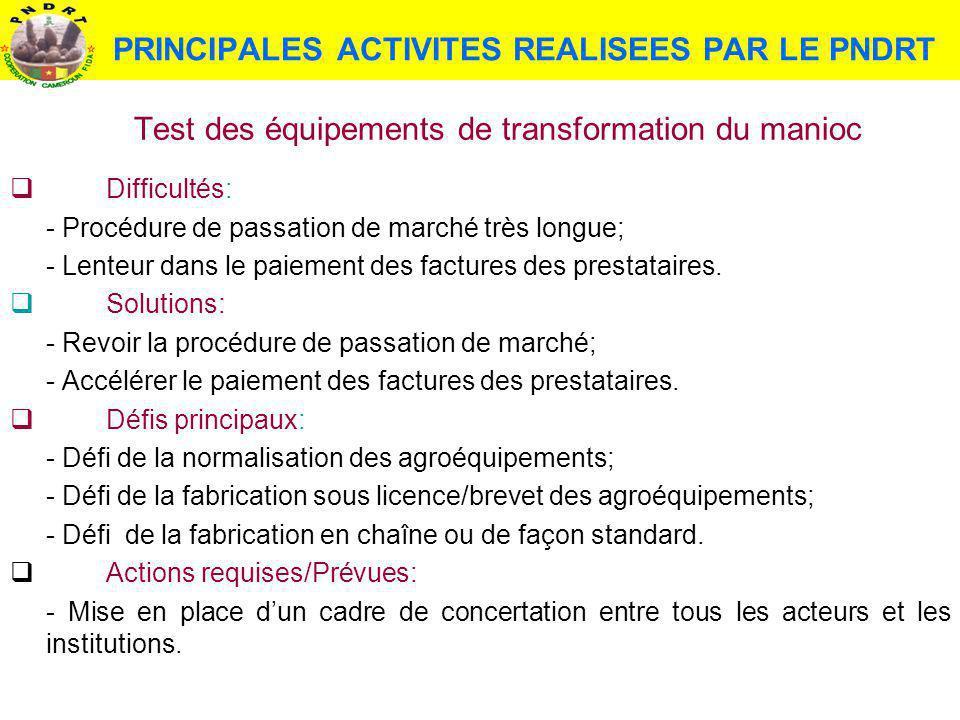 PRINCIPALES ACTIVITES REALISEES PAR LE PNDRT Test des équipements de transformation du manioc Difficultés: - Procédure de passation de marché très lon