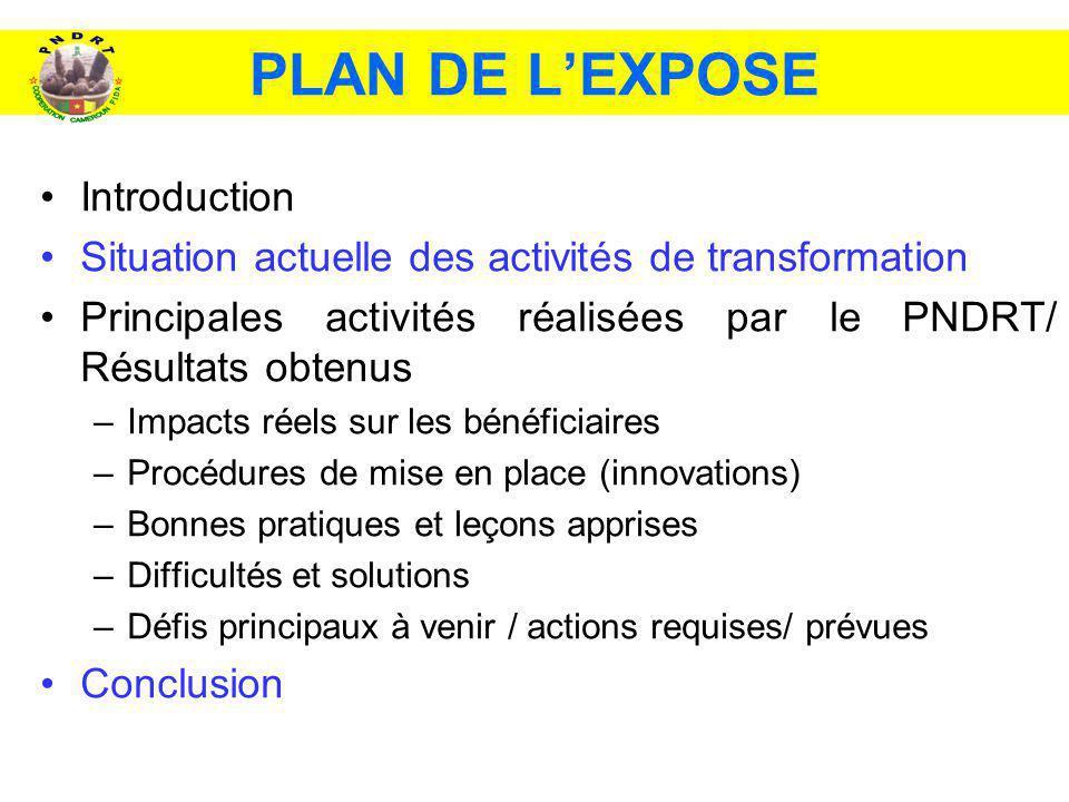 PLAN DE LEXPOSE Introduction Situation actuelle des activités de transformation Principales activités réalisées par le PNDRT/ Résultats obtenus –Impac