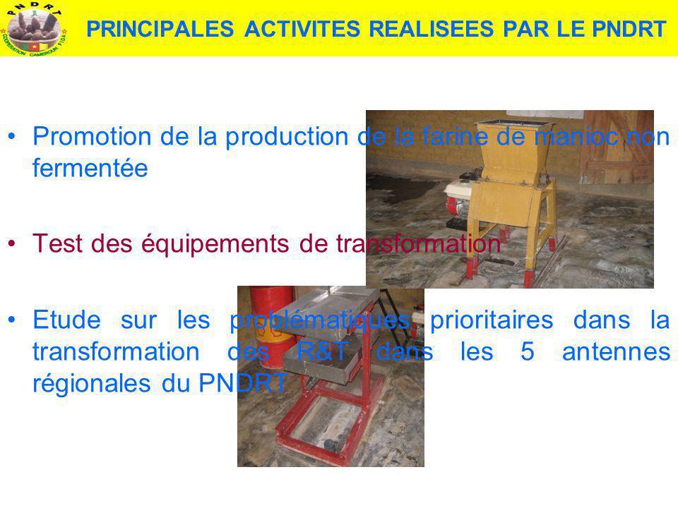 PRINCIPALES ACTIVITES REALISEES PAR LE PNDRT Promotion de la production de la farine de manioc non fermentée Test des équipements de transformation Et