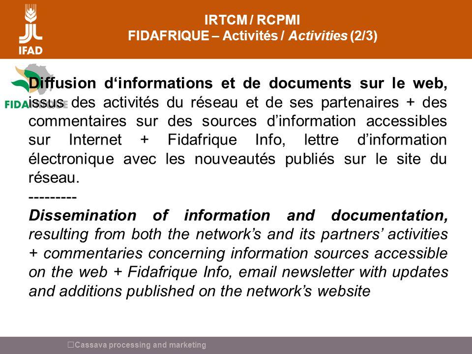 Cassava processing and marketing IRTCM / RCPMI FIDAFRIQUE – Activités / Activities (2/3) Diffusion dinformations et de documents sur le web, issus des