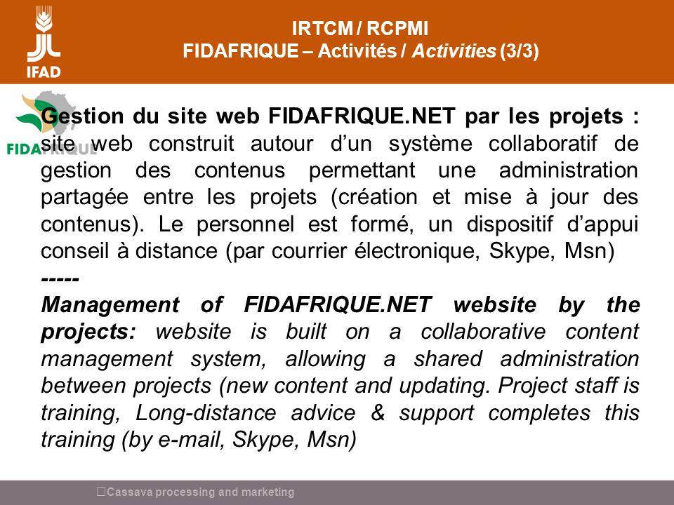 Cassava processing and marketing IRTCM / RCPMI FIDAFRIQUE – Activités / Activities (3/3) Gestion du site web FIDAFRIQUE.NET par les projets : site web