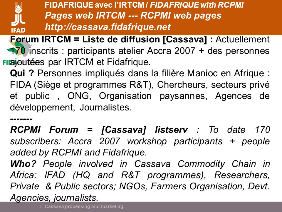 Cassava processing and marketing FIDAFRIQUE avec lIRTCM / FIDAFRIQUE with RCPMI Pages web IRTCM --- RCPMI web pages http://cassava.fidafrique.net Foru