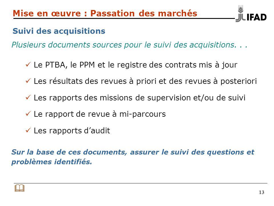 13 Mise en œuvre : Passation des marchés Suivi des acquisitions Plusieurs documents sources pour le suivi des acquisitions...