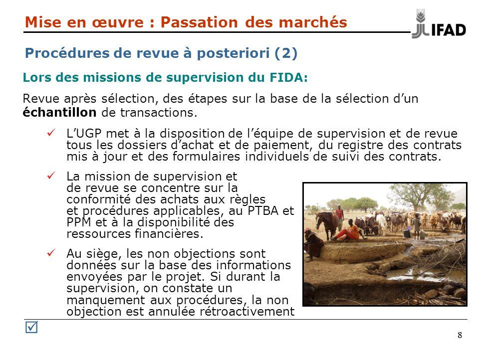 88 Mise en œuvre : Passation des marchés Procédures de revue à posteriori (2) Lors des missions de supervision du FIDA: Revue après sélection, des étapes sur la base de la sélection dun échantillon de transactions.
