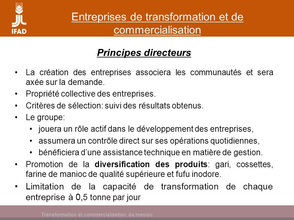 Cassava processing and marketing Entreprises de transformation et de commercialisation Principes directeurs La création des entreprises associera les communautés et sera axée sur la demande.