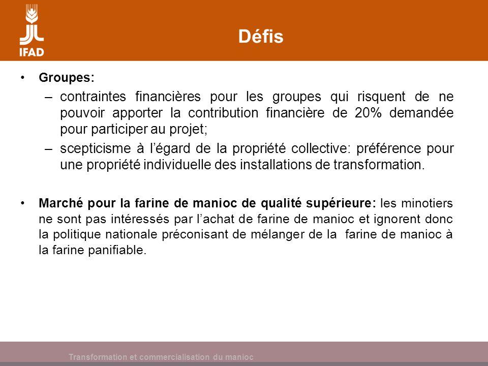 Cassava processing and marketing Défis Groupes: –contraintes financières pour les groupes qui risquent de ne pouvoir apporter la contribution financiè