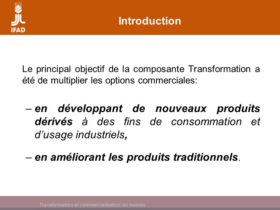 Cassava processing and marketing Introduction Le principal objectif de la composante Transformation a été de multiplier les options commerciales: –en développant de nouveaux produits dérivés à des fins de consommation et dusage industriels, –en améliorant les produits traditionnels.