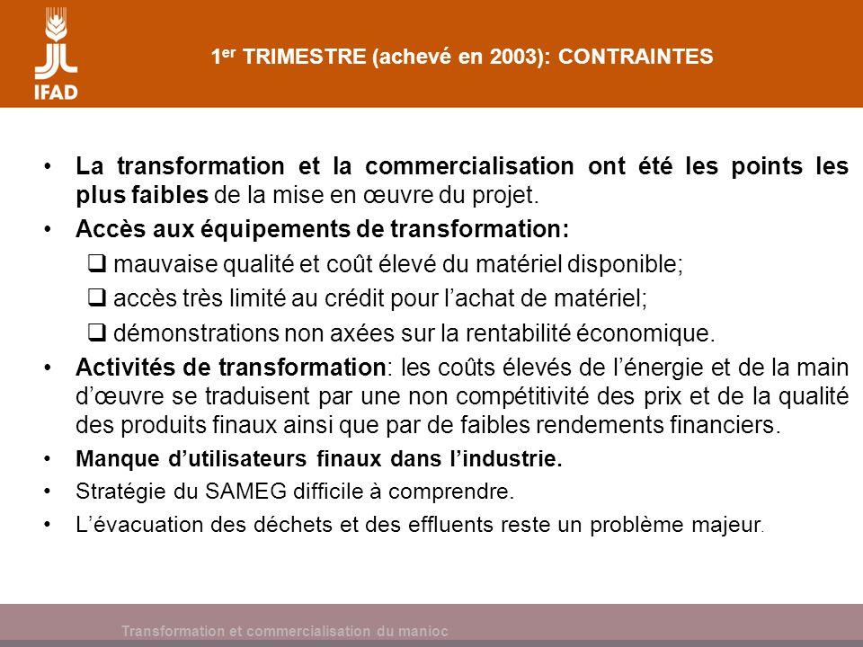 Cassava processing and marketing 1 er TRIMESTRE (achevé en 2003): CONTRAINTES La transformation et la commercialisation ont été les points les plus fa