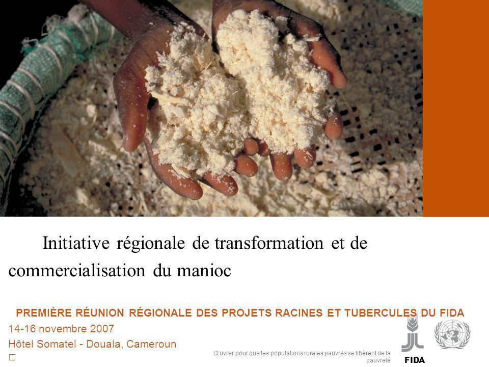 Cassava processing and marketing InI Initiative régionale de transformation et de commercialisation du manioc PREMIÈRE RÉUNION RÉGIONALE DES PROJETS R