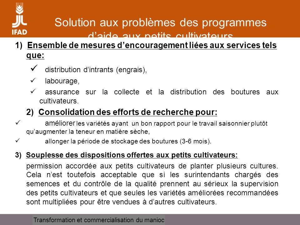 Cassava processing and marketing Solution aux problèmes des programmes daide aux petits cultivateurs 1) Ensemble de mesures dencouragement liées aux s
