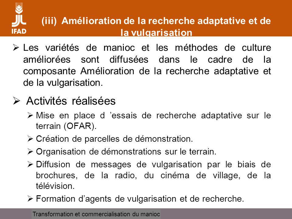 Cassava processing and marketing (iii) Amélioration de la recherche adaptative et de la vulgarisation Les variétés de manioc et les méthodes de culture améliorées sont diffusées dans le cadre de la composante Amélioration de la recherche adaptative et de la vulgarisation.
