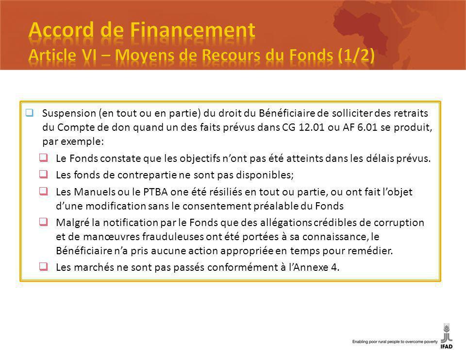 Suspension (en tout ou en partie) du droit du Bénéficiaire de solliciter des retraits du Compte de don quand un des faits prévus dans CG 12.01 ou AF 6.01 se produit, par exemple: Le Fonds constate que les objectifs nont pas été atteints dans les délais prévus.