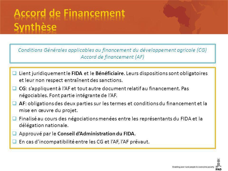 Conditions Générales applicables au financement du développement agricole (CG) Accord de financement (AF) Lient juridiquement le FIDA et le Bénéficiaire.