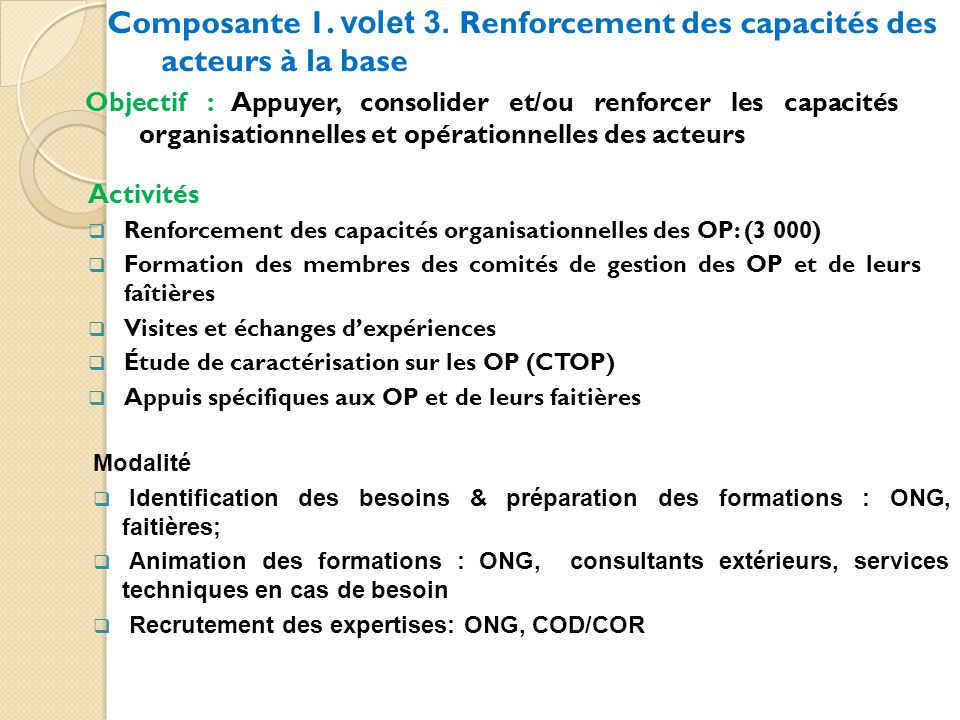 Objectif : Appuyer, consolider et/ou renforcer les capacités organisationnelles et opérationnelles des acteurs Composante 1.