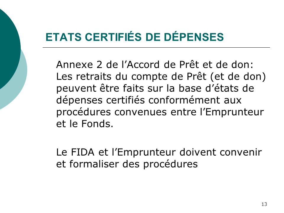 13 ETATS CERTIFIÉS DE DÉPENSES Annexe 2 de lAccord de Prêt et de don: Les retraits du compte de Prêt (et de don) peuvent être faits sur la base détats de dépenses certifiés conformément aux procédures convenues entre lEmprunteur et le Fonds.
