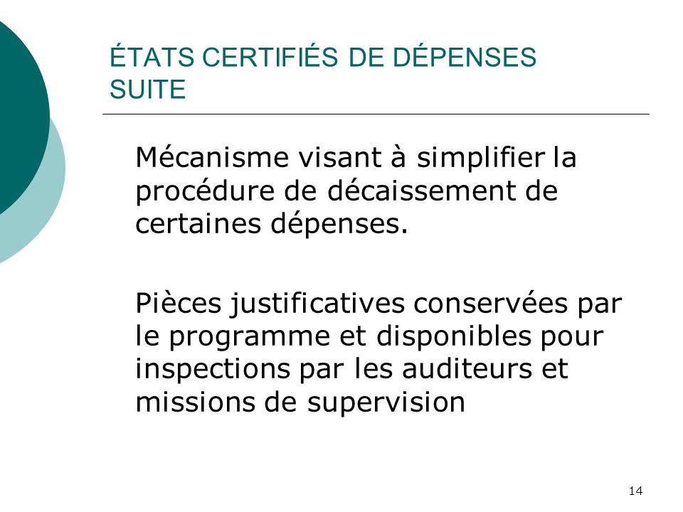 14 ÉTATS CERTIFIÉS DE DÉPENSES SUITE Mécanisme visant à simplifier la procédure de décaissement de certaines dépenses. Pièces justificatives conservée