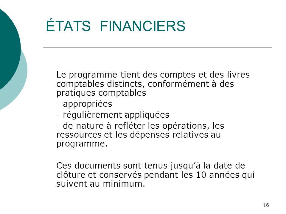16 ÉTATS FINANCIERS Le programme tient des comptes et des livres comptables distincts, conformément à des pratiques comptables - appropriées - réguliè