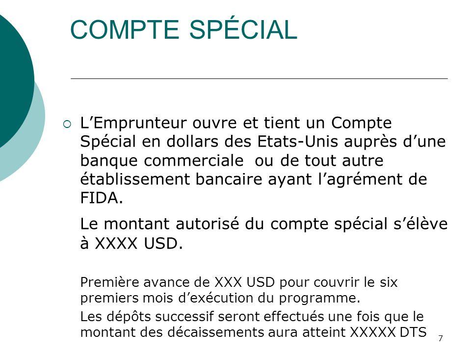 7 COMPTE SPÉCIAL LEmprunteur ouvre et tient un Compte Spécial en dollars des Etats-Unis auprès dune banque commerciale ou de tout autre établissement bancaire ayant lagrément de FIDA.