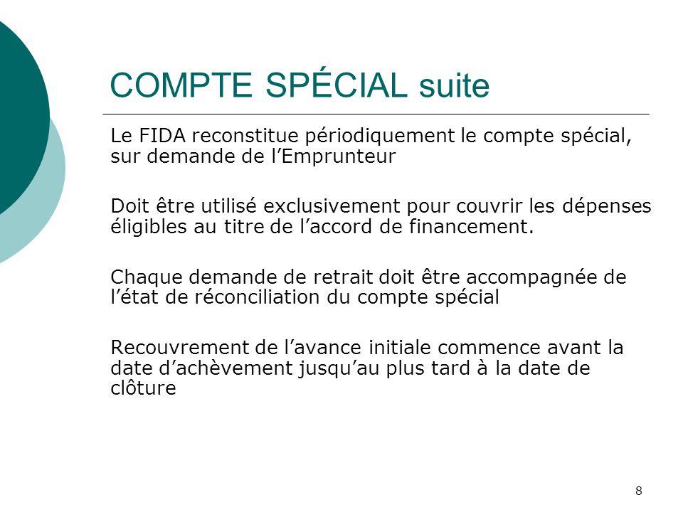 8 COMPTE SPÉCIAL suite Le FIDA reconstitue périodiquement le compte spécial, sur demande de lEmprunteur Doit être utilisé exclusivement pour couvrir l