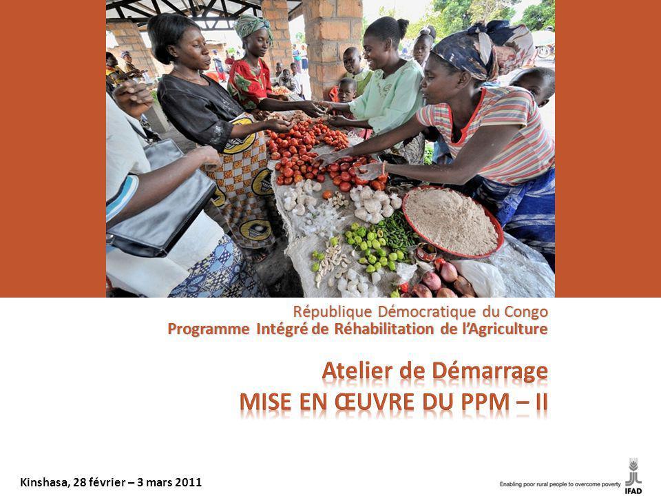 République Démocratique du Congo Programme Intégré de Réhabilitation de lAgriculture Kinshasa, 28 février – 3 mars 2011