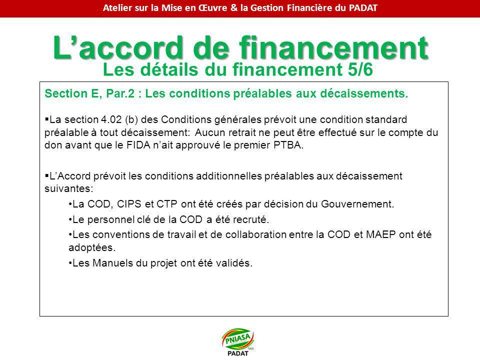 Laccord de financement Les détails du financement 5/6 Section E, Par.2 : Les conditions préalables aux décaissements. La section 4.02 (b) des Conditio