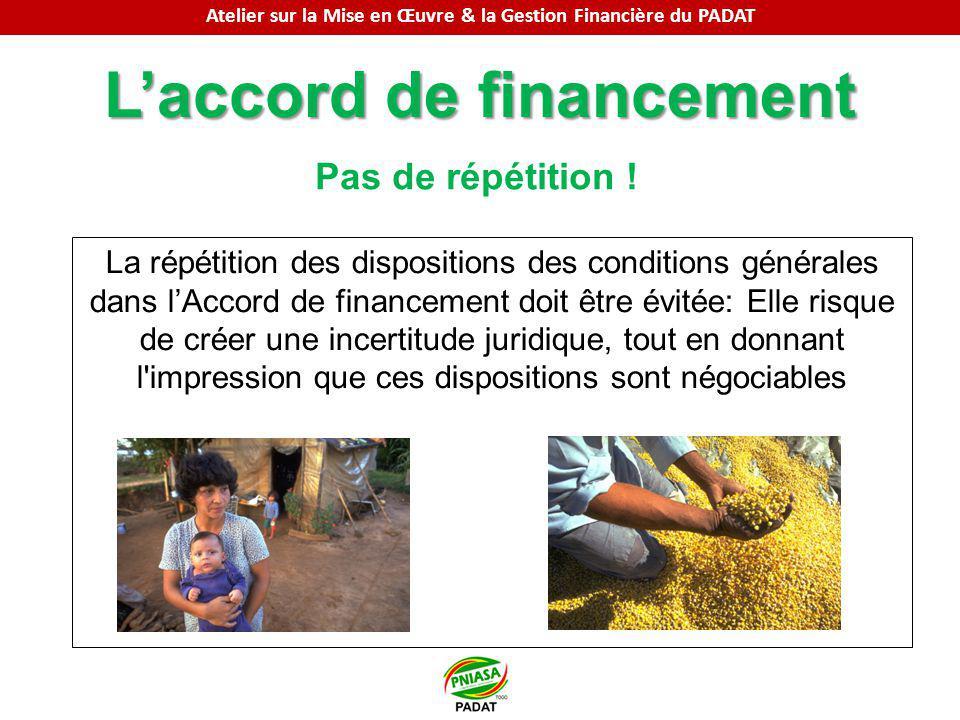 Laccord de financement La répétition des dispositions des conditions générales dans lAccord de financement doit être évitée: Elle risque de créer une