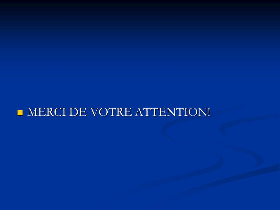 MERCI DE VOTRE ATTENTION! MERCI DE VOTRE ATTENTION!