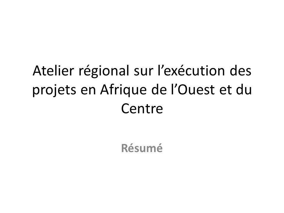 Atelier régional sur lexécution des projets en Afrique de lOuest et du Centre Résumé