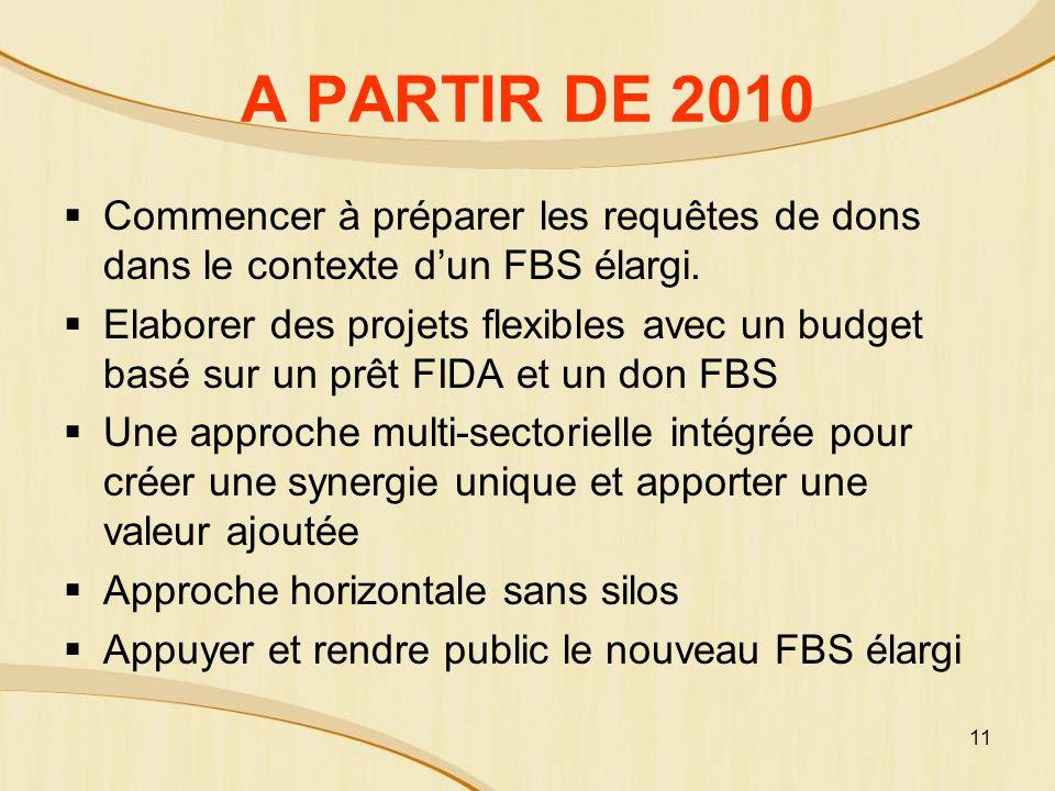11 A PARTIR DE 2010 Commencer à préparer les requêtes de dons dans le contexte dun FBS élargi.