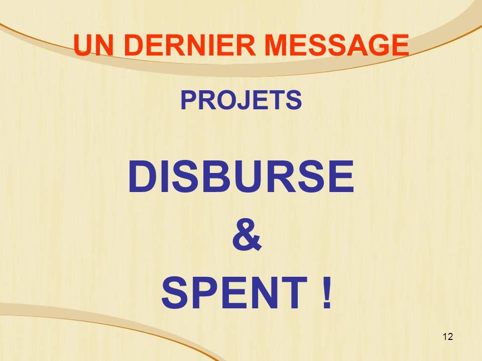 12 UN DERNIER MESSAGE PROJETS DISBURSE & SPENT !