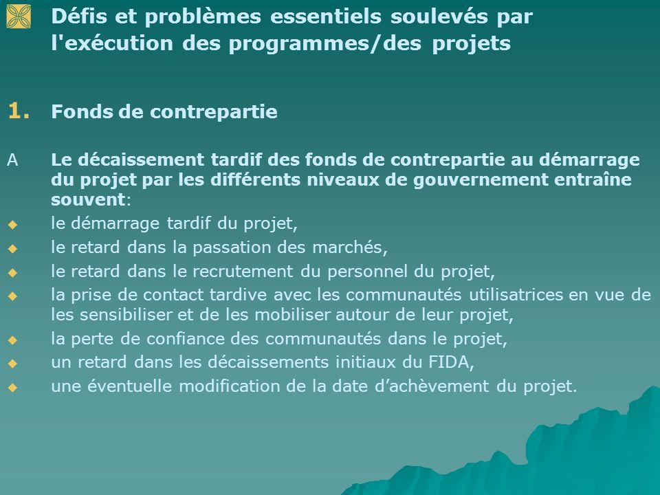 Défis et problèmes essentiels soulevés par l'exécution des programmes/des projets 1. 1. Fonds de contrepartie ALe décaissement tardif des fonds de con