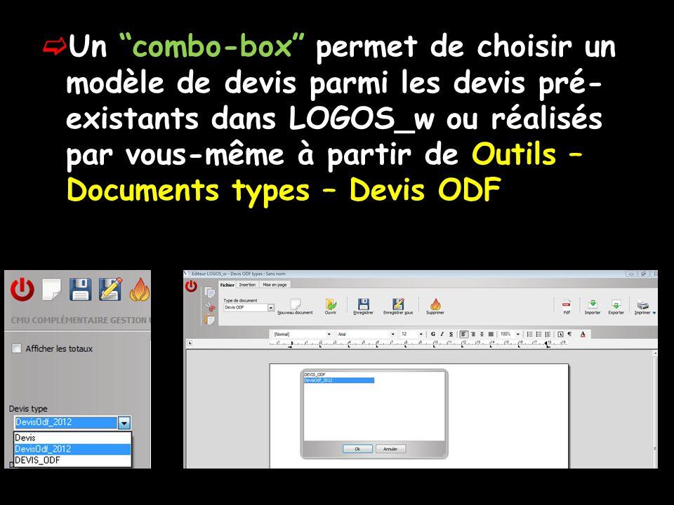 Un combo-box permet de choisir un modèle de devis parmi les devis pré- existants dans LOGOS_w ou réalisés par vous-même à partir de Outils – Documents types – Devis ODF