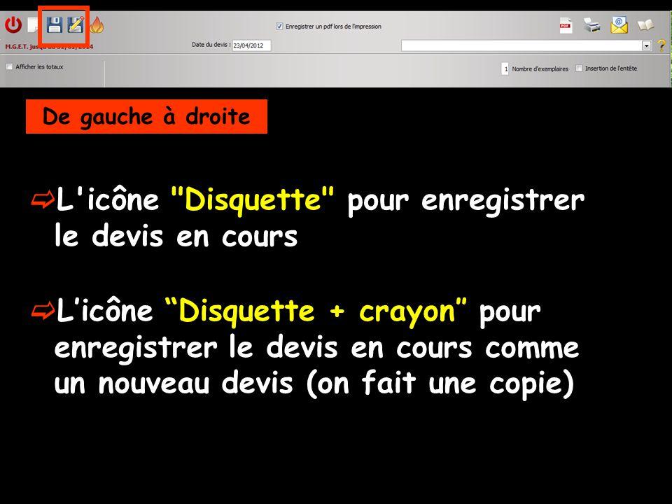 L icône Disquette pour enregistrer le devis en cours Licône Disquette + crayon pour enregistrer le devis en cours comme un nouveau devis (on fait une copie)