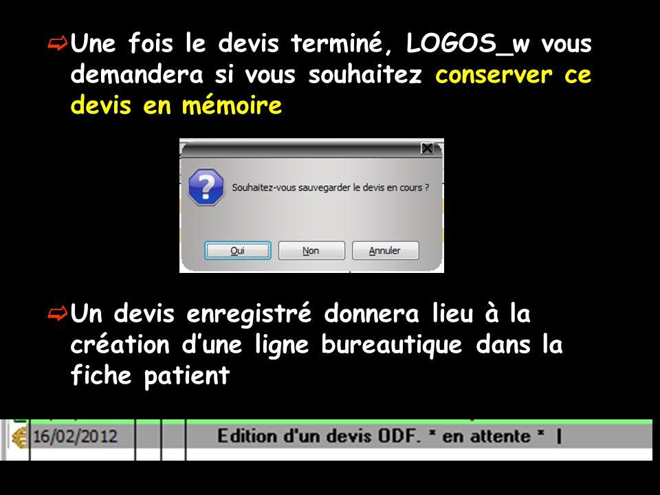 Une fois le devis terminé, LOGOS_w vous demandera si vous souhaitez conserver ce devis en mémoire Un devis enregistré donnera lieu à la création dune ligne bureautique dans la fiche patient