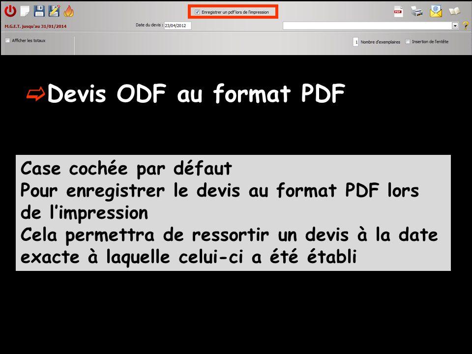 Devis ODF au format PDF Case cochée par défaut Pour enregistrer le devis au format PDF lors de limpression Cela permettra de ressortir un devis à la date exacte à laquelle celui-ci a été établi
