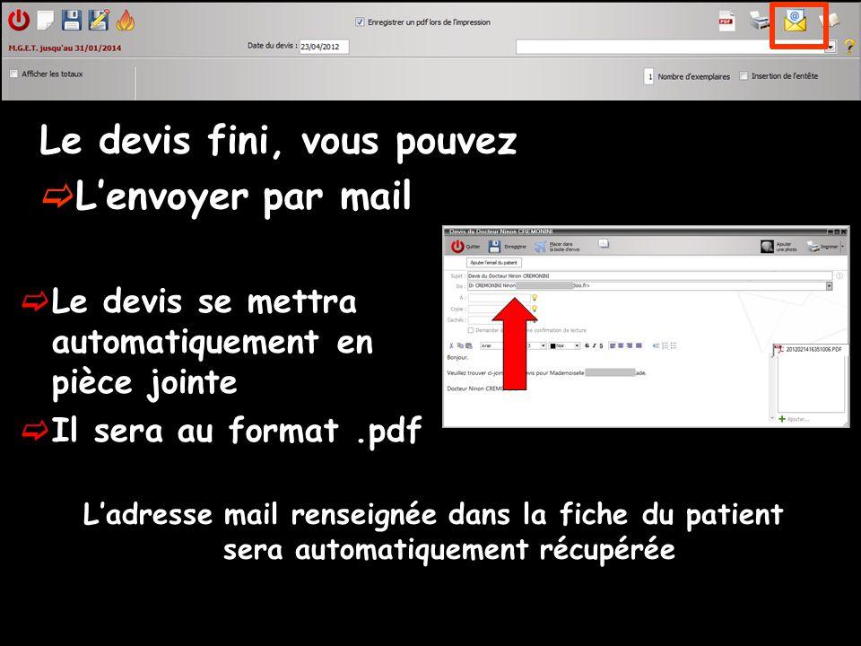 Le devis fini, vous pouvez Lenvoyer par mail Le devis se mettra automatiquement en pièce jointe Il sera au format.pdf Ladresse mail renseignée dans la fiche du patient sera automatiquement récupérée