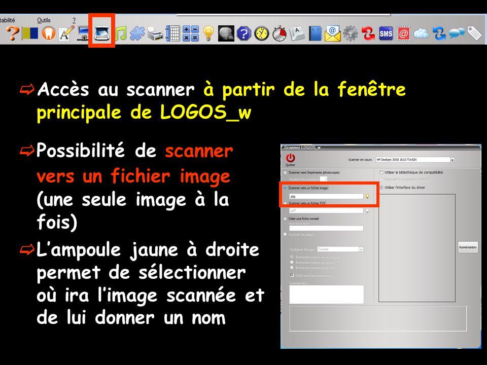Accès au scanner à partir de la fenêtre principale de LOGOS_w Possibilité de scanner vers un fichier image (une seule image à la fois) Lampoule jaune à droite permet de sélectionner où ira limage scannée et de lui donner un nom