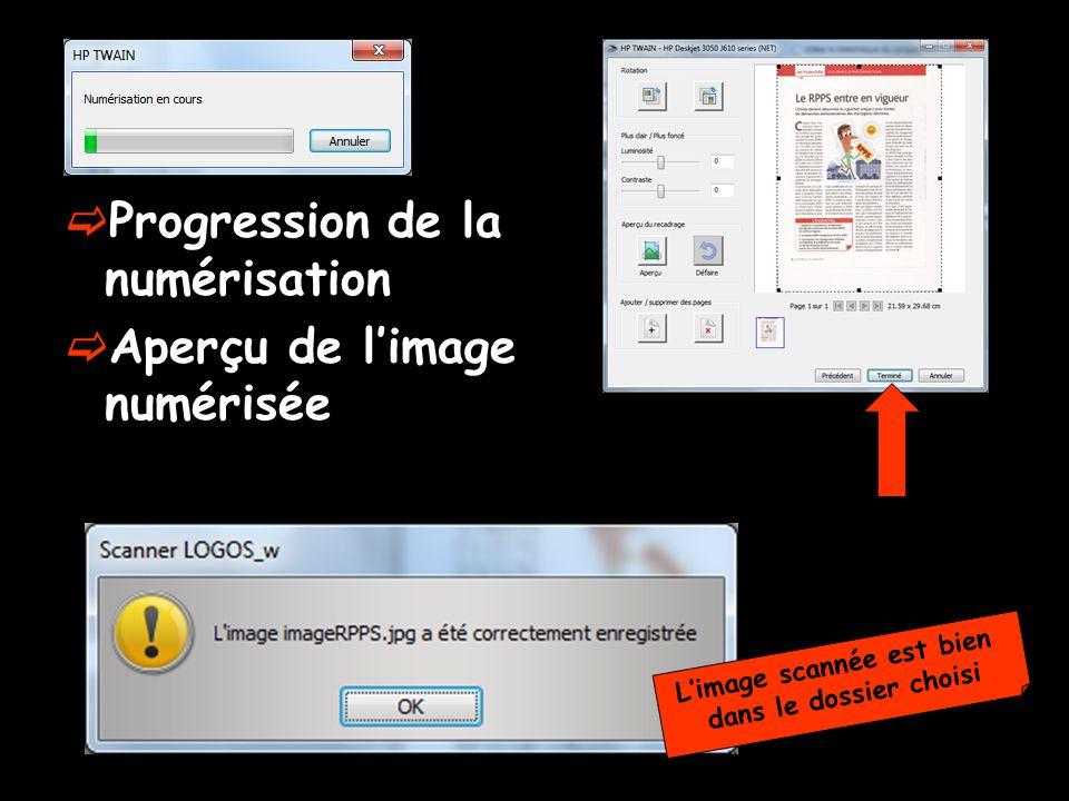 Progression de la numérisation Aperçu de limage numérisée Limage scannée est bien dans le dossier choisi