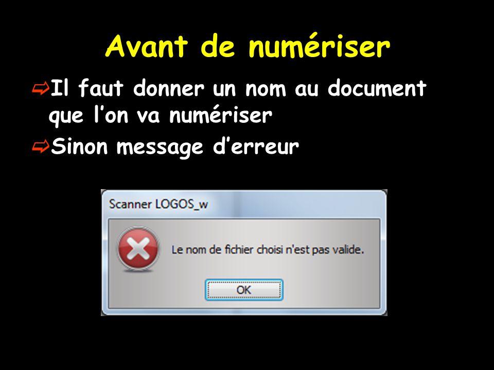 Avant de numériser Il faut donner un nom au document que lon va numériser Sinon message derreur