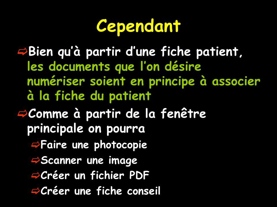 Cependant Bien quà partir dune fiche patient, les documents que lon désire numériser soient en principe à associer à la fiche du patient Comme à partir de la fenêtre principale on pourra Faire une photocopie Scanner une image Créer un fichier PDF Créer une fiche conseil