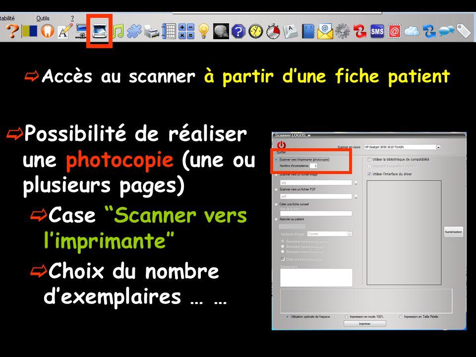 Accès au scanner à partir dune fiche patient Possibilité de réaliser une photocopie (une ou plusieurs pages) Case Scanner vers limprimante Choix du nombre dexemplaires … …